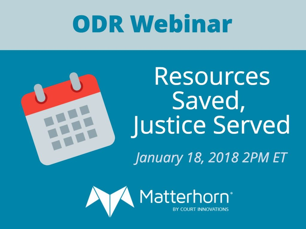 ODR Webinar: Resources Saved, Justice Served. January 18, 2018 2PM ET