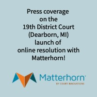 Press coverage on the 19th District Court launch of online resolution with Matterhorn
