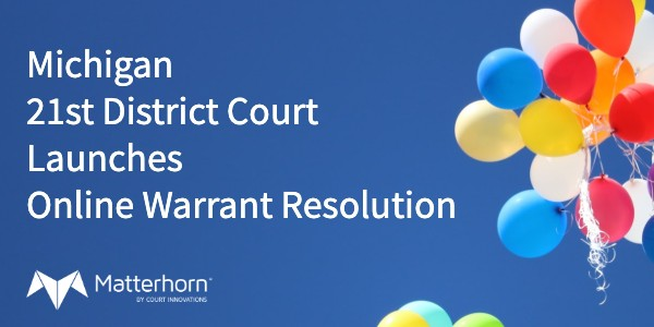 Congratulations to the Michigan 21st District Court for Launching Online Warrant Resolution