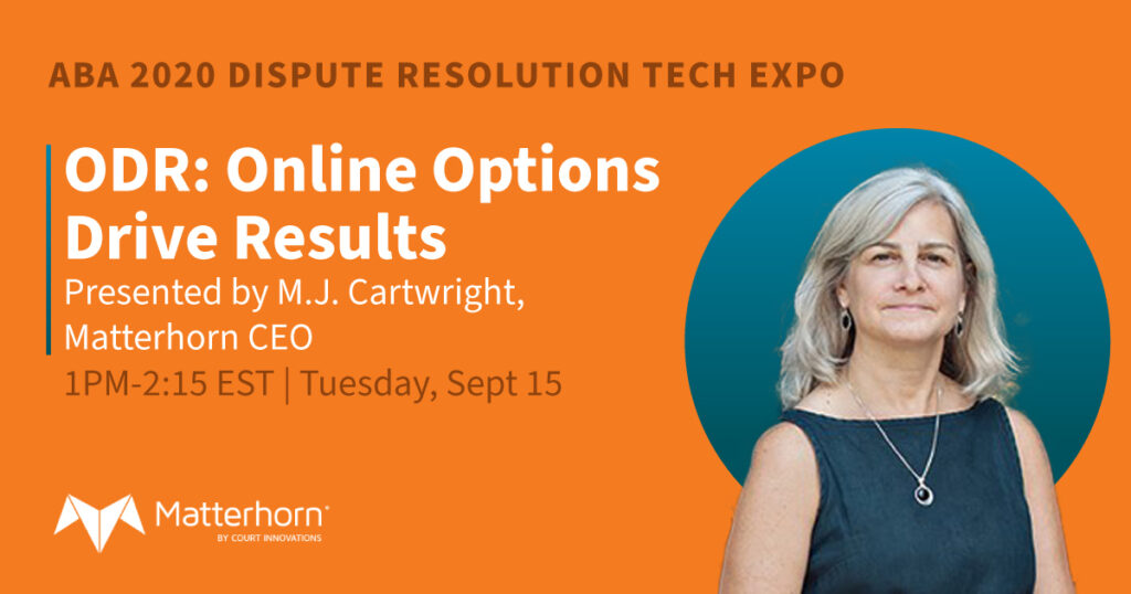 ABA 2020 Dispute Resolution Tech Expo ODR: Online Options Drive Results presented by  MJ Cartwright, Matterhorn CEO
