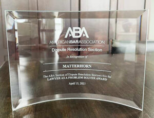 A photograph of the Lawyer as Problem Solver Award - presented by the ABA Dispute Resolution Section to Matterhorn on April 15, 2021.